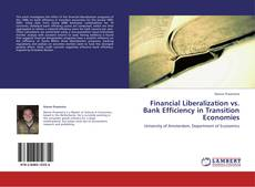 Bookcover of Financial Liberalization vs. Bank Efficiency in Transition Economies