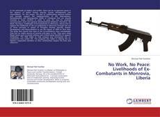 Buchcover von No Work, No Peace: Livelihoods of Ex-Combatants in Monrovia, Liberia