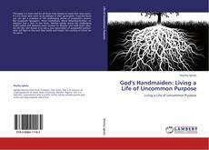 Обложка God's  Handmaiden: Living a Life of Uncommon Purpose