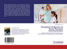 Bookcover of Perception of Barriers to Nurse-Physician Communication