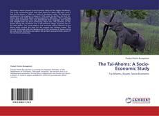 Bookcover of The Tai-Ahoms: A Socio-Economic Study