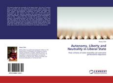 Bookcover of Autonomy, Liberty and Neutrality in Liberal State