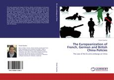 Couverture de The Europeanization of French, German and British China Policies
