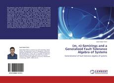Bookcover of (m, n)-Semirings and a Generalized Fault Tolerance Algebra of Systems