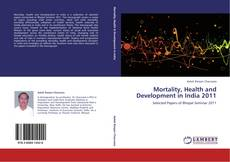 Bookcover of Mortality, Health and Development in India 2011