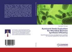 Ruminant Feeds Evaluation for Microbial Biomass Synthesis Efficiency kitap kapağı