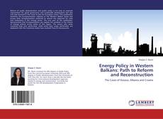 Bookcover of Energy Policy in Western Balkans: Path to Reform and Reconstruction
