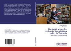 Bookcover of The implications for textbooks liberalization policy in Tanzania