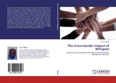 Bookcover of The Cross-border Impact of Refugees
