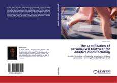 The specification of personalised footwear for additive manufacturing kitap kapağı