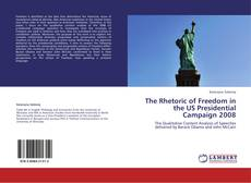 Bookcover of The Rhetoric of Freedom in the US Presidential Campaign 2008