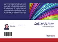 Bookcover of Public Health in 19th and 21st centuries plus a change