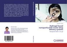 Capa do livro de Hydrogel based nanoparticulate ocular drug delivery systems