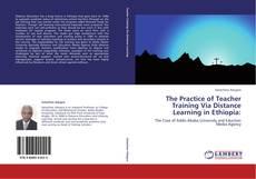 Portada del libro de The Practice of Teacher Training Via Distance Learning in Ethiopia: