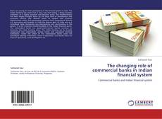 The changing role of commercial banks in Indian financial system的封面