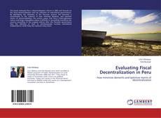Bookcover of Evaluating Fiscal Decentralization in Peru