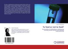 Bookcover of To feed or not to feed?