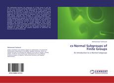 Bookcover of cs-Normal Subgroups of Finite Groups