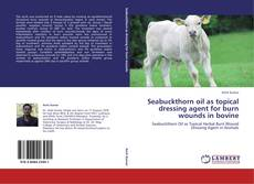 Buchcover von Seabuckthorn oil as topical dressing agent for burn wounds in bovine