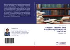 Bookcover of Effect of Sheanut cake  based complete diets in Buffaloes