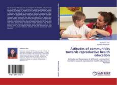 Bookcover of Attitudes of communities towards reproductive health education