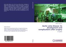 Bookcover of Aortic valve disease: its development and complications after surgery
