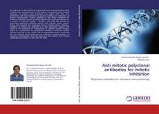 Bookcover of Anti mitotic polyclonal antibodies for mitotic inhibition