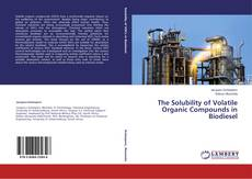 Bookcover of The Solubility of Volatile Organic Compounds in Biodiesel
