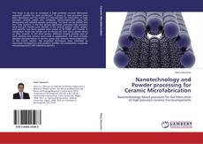 Bookcover of Nanotechnology and Powder processing for Ceramic Microfabrication