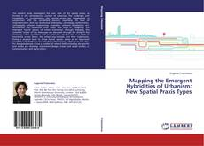 Bookcover of Mapping the Emergent Hybridities of Urbanism: New Spatial Praxis Types