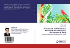 Bookcover of A Study on Some Natural Products with Potential Anticancer Activity