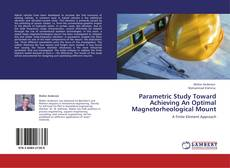 Bookcover of Parametric Study Toward Achieving An Optimal Magnetorheological Mount