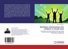 Bookcover of Nutrition interventions for children in South Asia