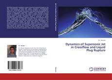 Copertina di Dynamics of Supersonic Jet in Crossflow and Liquid Plug Rupture