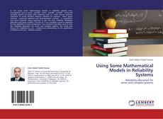 Bookcover of Using Some Mathematical Models in Reliability Systems