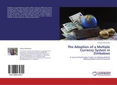 Bookcover of The Adoption of a Multiple Currency System in Zimbabwe