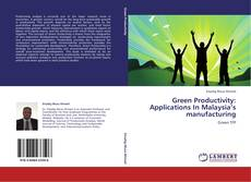 Bookcover of Green Productivity: Applications In Malaysia's manufacturing
