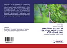 Bookcover of Antioxidant Activities of Chloroform, Ethyl Acetate of Ziziphus Jujuba