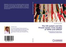 The UN system and the Private sector: Case studies of WHO and UNICEF kitap kapağı