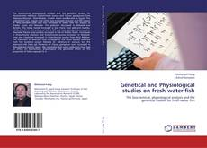 Genetical and Physiological studies on fresh water fish的封面