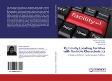 Bookcover of Optimally Locating Facilities with Variable Characteristics
