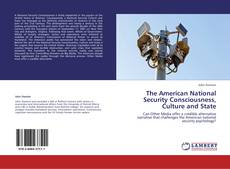 Bookcover of The American National Security Consciousness, Culture and State