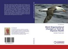 Bookcover of Work Organizational Changes as Tools to Improve Health