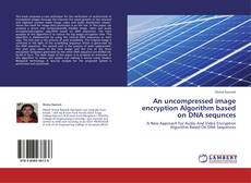 Bookcover of An uncompressed image encryption Algorithm based on DNA sequnces