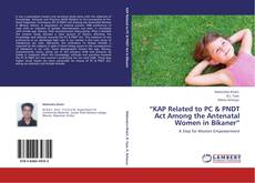 """Bookcover of """"KAP Related to PC & PNDT Act Among the  Antenatal Women in Bikaner"""""""