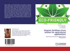 Bookcover of Organic fertilizers from wastes for agricultural applications