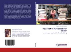 Bookcover of How Not to Alienate your Editor