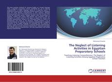 Bookcover of The Neglect of Listening Activities in Egyptian Preparatory Schools