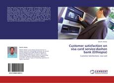 Portada del libro de Customer satisfaction on sisa card service:dashen bank (Ethiopia)