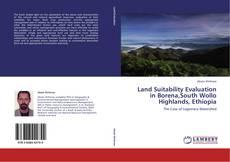 Buchcover von Land Suitability Evaluation in Borena,South Wollo Highlands, Ethiopia